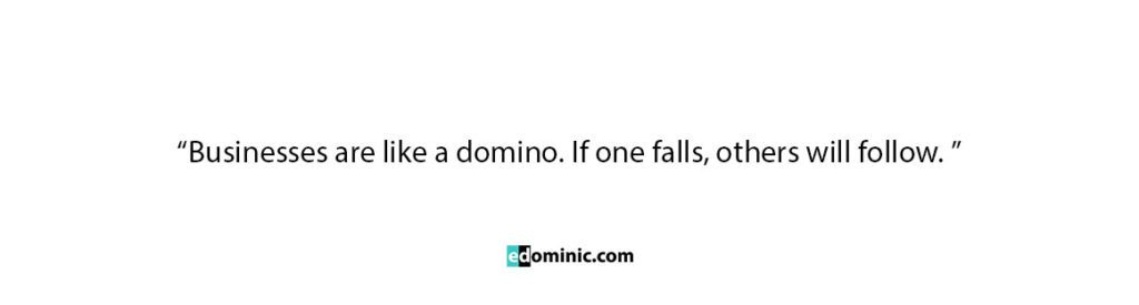Image of Businesses are like a domino. If one falls, others will follow - Quote edominic